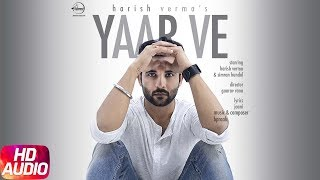 Yaar Ve | Harish Verma | Jaani | B Praak | Full Audio Song | Latest Punjabi Song 2017