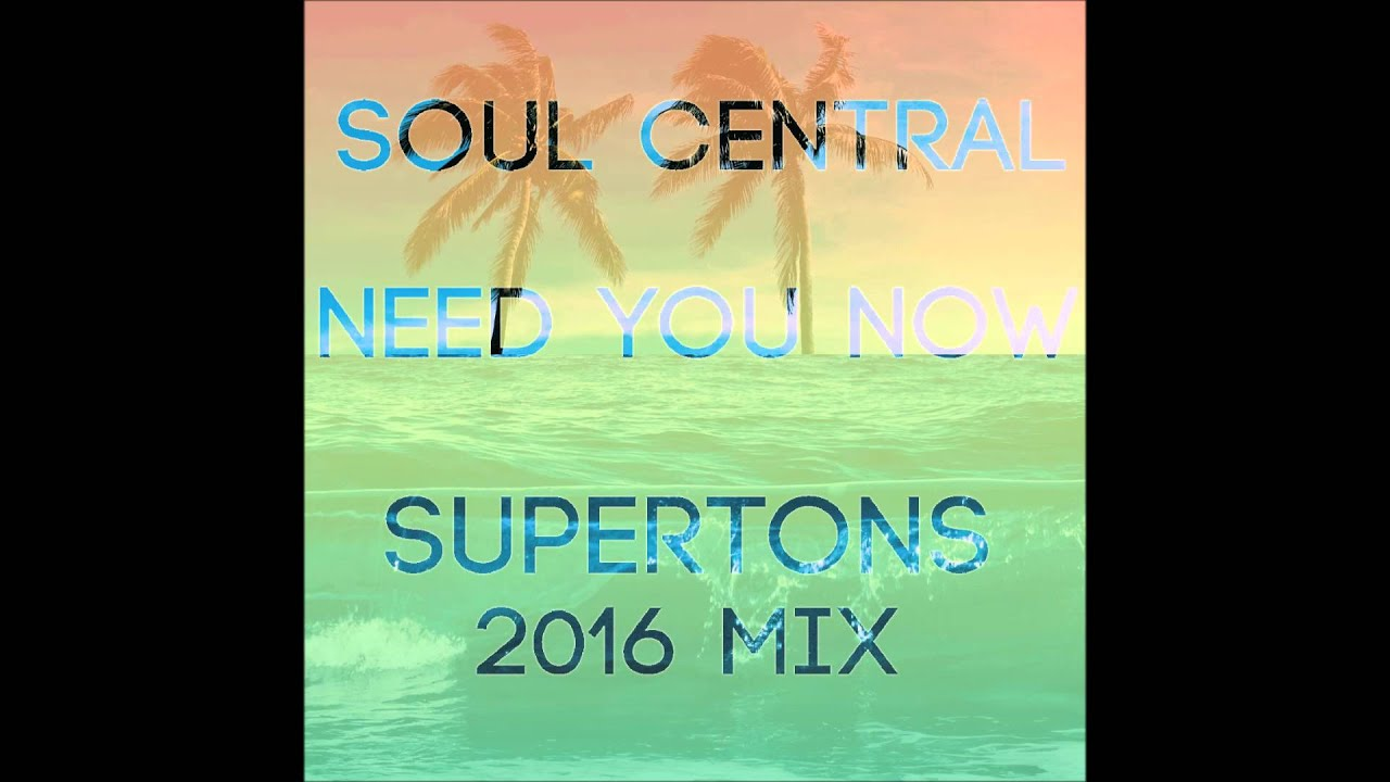 Soul Central - Need You Now (Supertons 2016 Mix)
