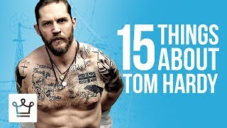 15 Things You Didn't Know About Tom Hardy