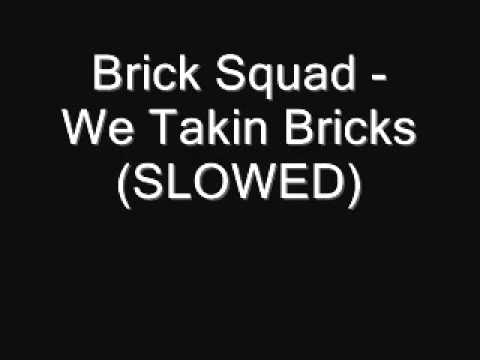 Brick Squad - We Takin Bricks (SLOWED)