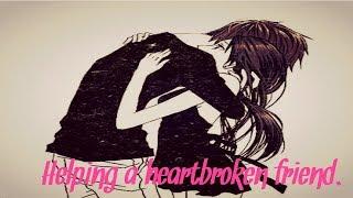 ASMR Boyfriend Roleplay ? Helping a heartbroken friend. ? ( Giggles ) ? ( Comfort ) ? ( Support )