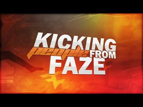 KICKING PEOPLE FROM FAZE!!