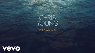 Chris Young - Drowning (Lyric Video)