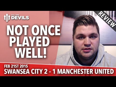 Not Played Well Once! | Swansea City 2 Manchester United 1 | REVIEW