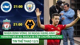 TIN THỂ THAO 12/5 | Nhận định vòng 38 Ngoại hạng Anh, Herrera rời M.U, Raiola bị cấm chuyển nhượng