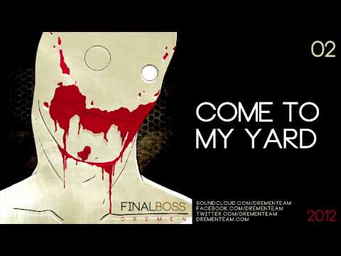DREMEN 'COME TO MY YARD'. FINAL BOSS 2012