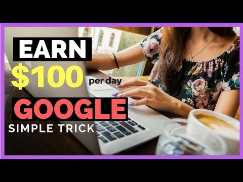 MAKE $100 PER DAY FROM GOOGLE WITH THIS ONE TRICK 2018! SIMPLE