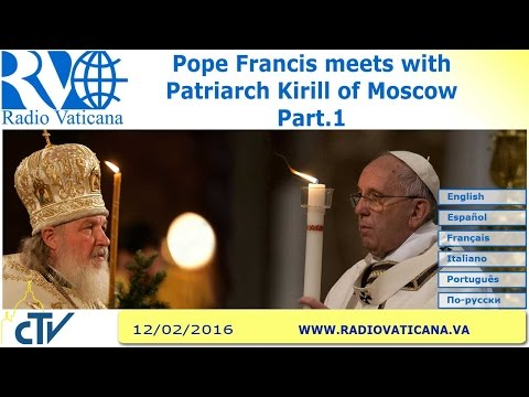 Pope Francis meets with Patriarch Kirill  - Part. 1 - 2016.02.12