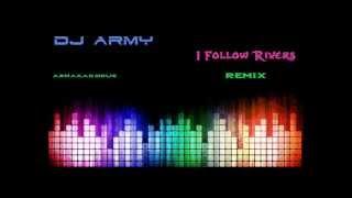Dj Army - I Follow Rivers (2013 Remix - Electro House)