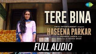 Tere Bina Sad Version | Full Audio | Haseena Parkar | Shraddha Kapoor| Sachin Jigar |Priya Saraiya