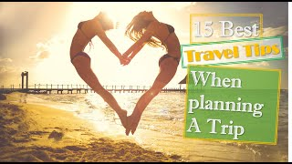 15 Best Travel Tips When Planning A Trip
