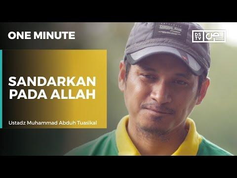 One Minute : Sandarkan Pada Allah - Ustadz M Abduh Tuasikal