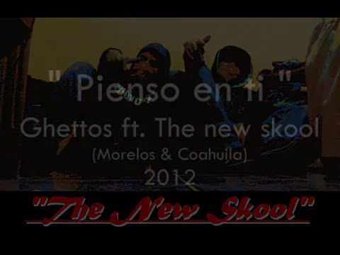 Ghettos ft. The New Skool - Pienso en ti (Morelos & Coahuila)