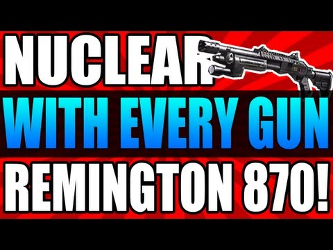 Black Black Ops 2: NUCLEAR With Every Gun! Ep.[#4] Remington 870! (Black Ops 2 Multiplayer Gameplay)