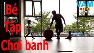 Vi Anh Minh 20180816 | Bé Chơi Banh Với Papa✔ ♥VAM Kids TV♥