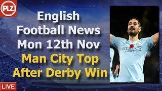 Manchester City Go Top After Derby - Monday 12th November - PLZ English Football News