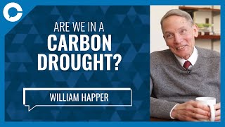 World In Midst of Carbon Drought (w/ Prof. William Happer, Princeton University)