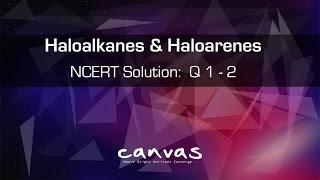 Class 12th | Organic - Haloalkanes & Haloarenes | NCERT Solutions: Q 1 to 2