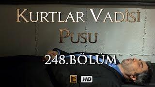 Kurtlar Vadisi Pusu 248 bolum HD