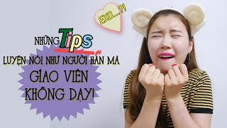 Những Tips Luyện nói như Người Hàn mà GIÁO VIÊN KHÔNG DẠY!