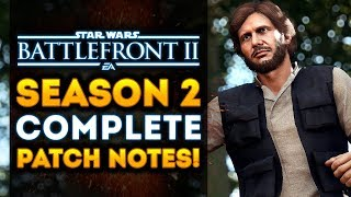 SEASON 2 DLC COMPLETE PATCH NOTES! Star Wars Battlefront 2 Han Solo DLC