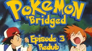 Pokemon 'Bridged Episode 3: New (redub) - Elite3