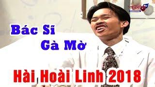 Hoài Linh 2018 | Bác Sĩ Gà Mờ | Hài Hoài Linh Hay Nhất 2018