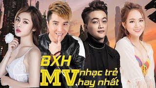 Bảng Xếp Hạng MV Nhạc Trẻ Hay Nhất 2017 - Liên Khúc Nhạc Trẻ Mới Nhất Tháng 8 2017