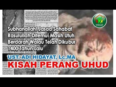 Ustad Adi Hidayat - 14 Abad Jasad Syuhada Uhud Tetap Utuh