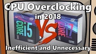 CPU Overclocking in 2018: Inefficient and Unnecessary
