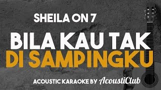Bila Kau Tak di Sampingku [Acoustic Karaoke] Sheila on 7