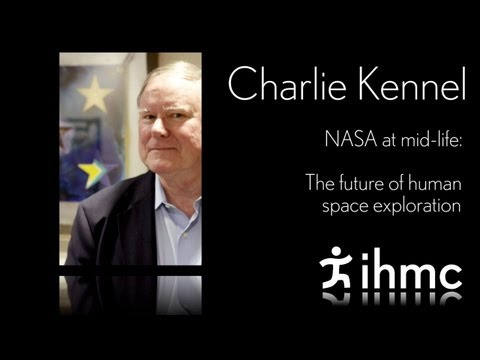 Charlie Kennel - NASA at mid-life: The future of human space exploration