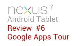 Google Nexus 7 Review #6: Google Apps Tour