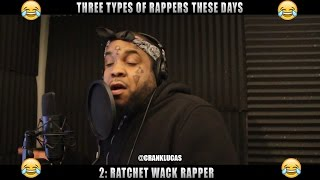 THREE TYPES OF RAPPERS THESE DAYS