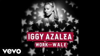 Iggy Azalea - Work ft. Wale (Official Audio)