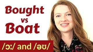 How to Pronounce: /ɔː/ (bought) and /əʊ/ (boat)