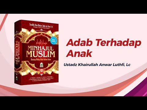 Adab Terhadap Anak - Ustadz Khairullah Anwar Luthfi, Lc