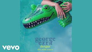 George Ezra Shotgun The Wild Remix Audio