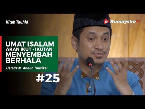 Kitab Tauhid (25) : Umat Islam Akan Ikut Ikutan Menyembah Berhala - Ustadz M Abduh Tuasikal
