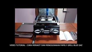 Cara Merakit dan Menggunakan Family Grill blue gaz