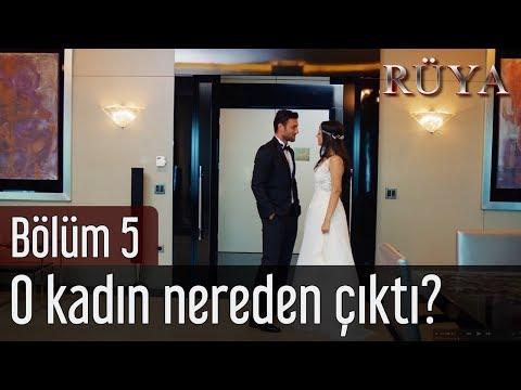 Rüya 5. Bölüm - O Kadın Nereden Çıktı?