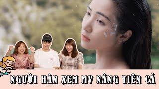 NGƯỜI HÀN XEM MV NÀNG TIÊN CÁ - HÒA MINZY