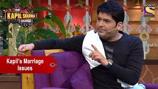 Kapil And His Marriage Issues  The Kapil Sharma Sh