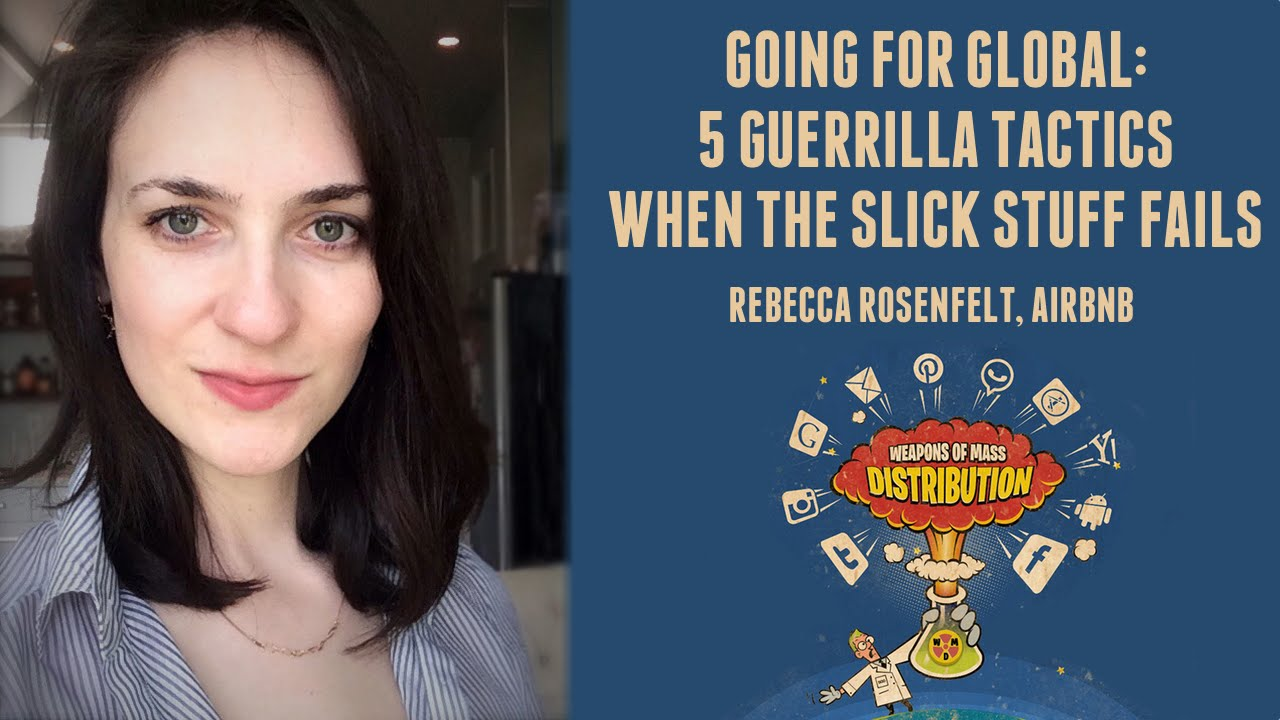 Rebecca Rosenfelt, Airbnb Going for Global: 5 guerrila tactics. When the slick stuff fails.