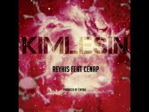 Reyhis ft. Cenap –  Kimlesin