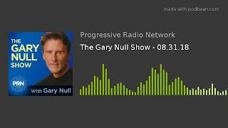 The Gary Null Show - 08.31.18