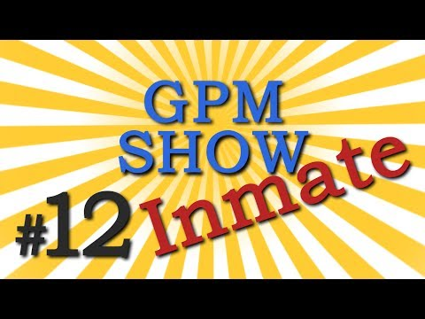 GPM Show #12: Inmate (RUONLY )