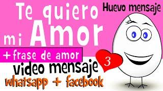 Te Quiero Mi Amor + Frases De Amor | 3 | Videos Para Compartir En Whatsapp Facebook - Huevo Mensaje
