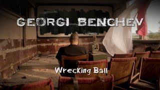 Георги Бенчев - Wrecking Ball