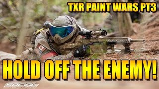 HOLD THE WOODS!!!   TXR PAINT WARS PT 3